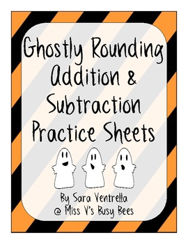 Ghostly Rounding Addition and Subtraction Practice Sheets - aligned with CCSS