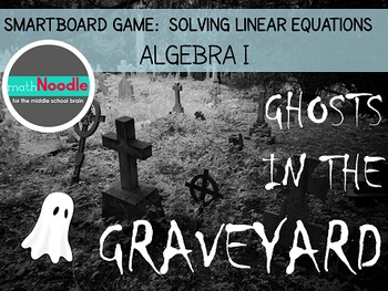 Ghosts in the Graveyard:  SmartBoard Game for Linear Equations (Algebra I)