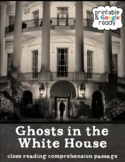 Ghosts in the White House Close Reading Comprehension Passage and Questions