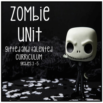 Gifted and Talented Curriculum - Not Scary Zombie Unit Third Fourth Fifth Grade