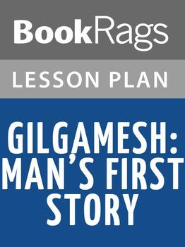 Gilgamesh: Man's First Story Lesson Plans