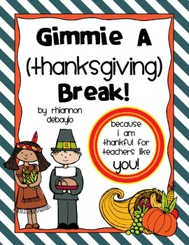 Gimmie a {Thanksgiving} Break! FREE Thank-You to all you hard working teachers!