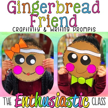 Gingerbread Friend Craftivity & Writing Prompts