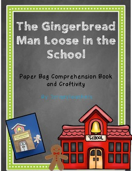 Gingerbread Man Loose in the School - Paper Bag Comprehension Book & Craftivity