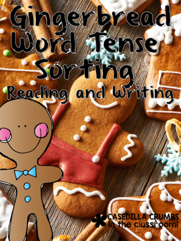 Gingerbread Word Tense Sorting to Support Reading and Writing