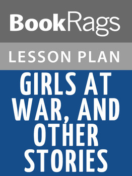 Girls at War, and Other Stories Lesson Plans