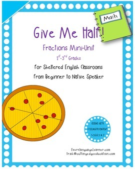 Give Me Half! Mini Fraction Unit Grades 1st to 3rd for Sheltered English