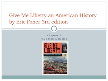 Give Me Liberty an American History: Chapter 7 PowerPoint