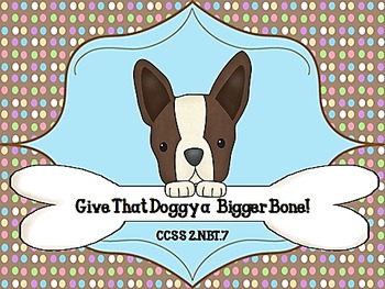 Give That Doggy a Bigger Bone! CCSS 2.NBT.7
