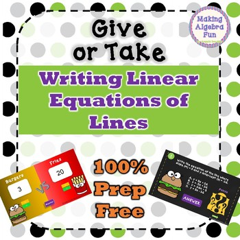 Give or Take Algebra Game Writing Equations of Lines