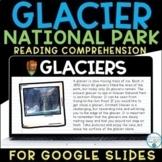 Glacier National Park Reading Comprehension | For Google Slides™