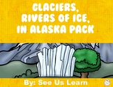 Glaciers, Rivers of Ice, in Alaska Pack