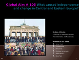 Global Aim # 103 What caused change in Central and Eastern Europe?