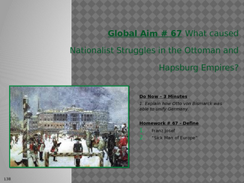 Global Aim # 67 What Nationalist Struggles in the Ottoman and Hapsburg Empires?