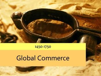 Global Commerce 1450-1750: Slavery, Slave Trade, Silver Trade, Fur Trade