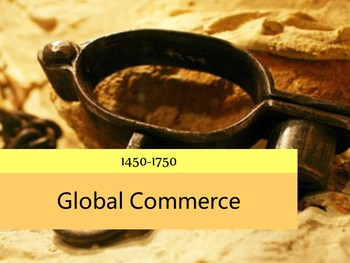 Global Commerce 1450-1750: Slavery, Slave Trade, Silver Trade, Fur Trade