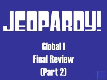 Global I Final Review jeopardy! gameboard (Part 2)