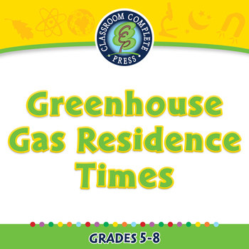 Global Warming CAUSES:  Greenhouse Gas Residence Times - PC Gr. 5-8