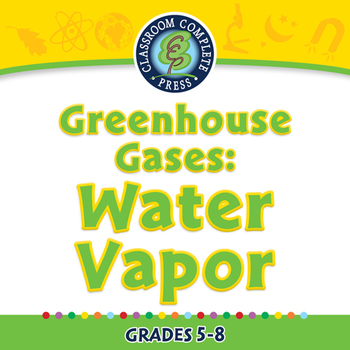 Global Warming CAUSES: Greenhouse Gases: Water Vapor - PC Gr. 5-8