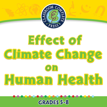 Global Warming: Effect of Climate Change on Human Health - PC Gr. 5-8