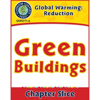 Global Warming: Reduction: Green Buildings Gr. 5-8