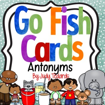Go Fish Cards (Antonyms)