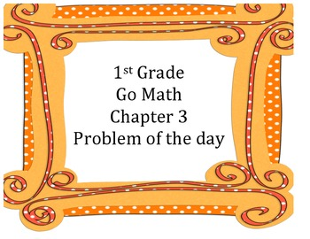 Go Math 1st Grade Chapter 3 Problem of the Day Worksheets and Assessment Tool