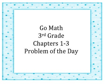 Go Math 3rd Grade Chapters 1-3 Problem of the Day Workshee