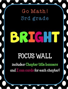 Go Math! 3rd Grade FOCUS WALL- Chapter Banners and I can cards!