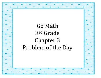 Go Math 3rd Grade Problem of the Day Chapter 3 Worksheets and Assessment Tool