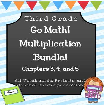Go Math! 3rd grade Chapters 3, 4, and 5 Multiplication Bundle!!