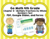 Go Math 4th Grade Chapter 8 Tests - Multiplying Fractions - Distance Learning