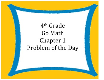 Go Math 4th Grade Problem of the Day Chapter 1 Worksheets and Assessment Tool
