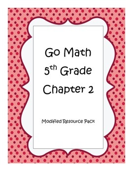 Go Math 5th Grade, Chapter 2 Modified Resource Pack