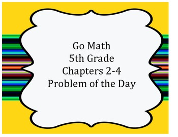 Go Math 5th Grade Problem of the Day Chapters 2-4 Worksheets and Assessment Tool