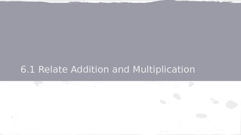 Go Math 6.1 Relate Addition and Multiplication