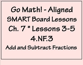 Go Math Aligned - Ch 7  Lessons 3-5  4.NF.3  Add Fractions