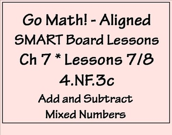 Go Math Aligned - Ch 7  Lessons 7-8  4.NF.3  Add and Subtr