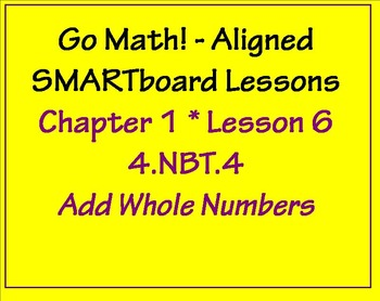 Go Math Aligned Chapter 1 Lesson 6 Add Whole Numbers  4.NBT.4