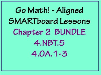 Go Math Aligned Chapter 2 Smartboard Lesson Bundle 4.NBT.5  4.OA.1