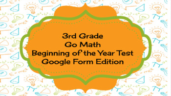 Go Math Beginning of the Year Test - Google Form