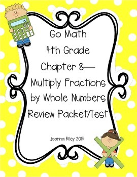 Go Math Ch 8 Multiplying Whole Numbers and Fractions 4th G