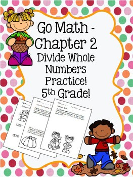 Go Math Chapter 2 - 5th Grade - Divide Whole Numbers Practice - Autumn