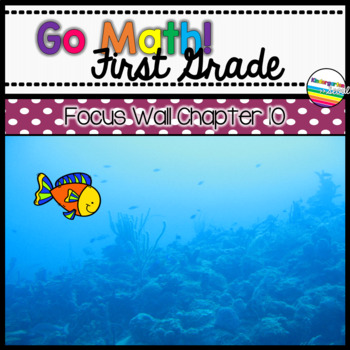 Go Math! Chapter 10 First Grade Focus Wall