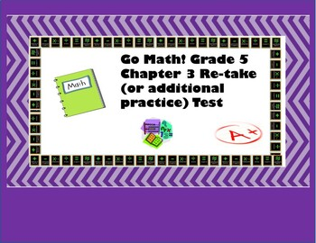 Go Math! Chapter 3 Extra Test for Grade 5 for either ...