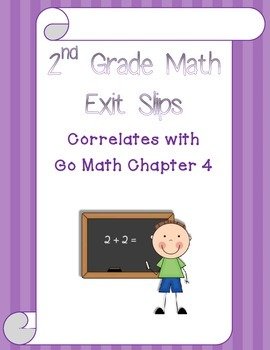 Go Math Chapter 4 Exit Slips - 2nd Grade