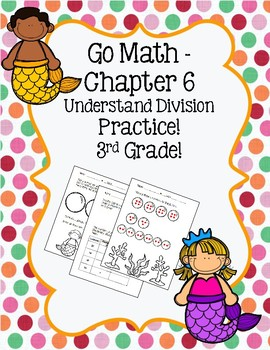 Go Math Chapter 6 - 3rd Grade - Understand Division - Mermaids