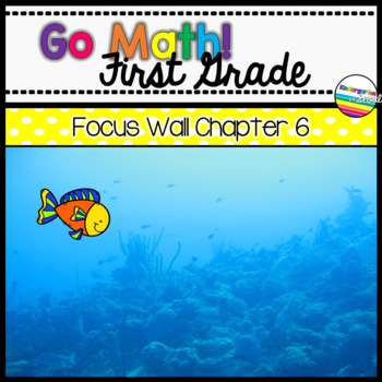 Go Math! Chapter 6 First Grade Focus Wall