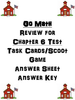 Go Math Chapter 6 Task Cards/Scoot/Review for Test