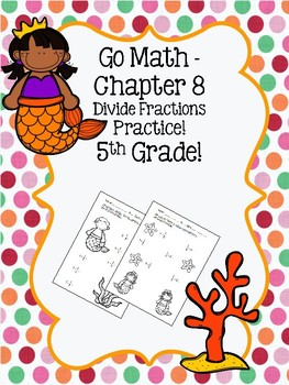 Go Math Chapter 8 - 5th Grade - Divide Fractions Practice - Mermaids